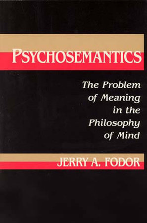 Psychosemantics by Jerry A. Fodor