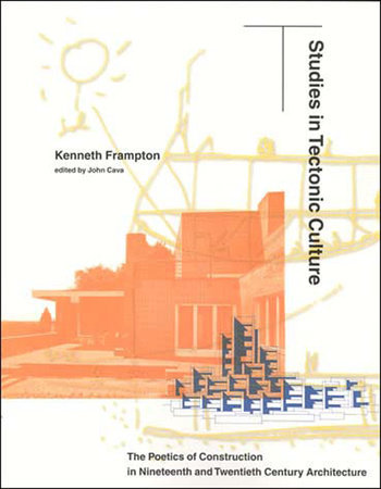 Studies in Tectonic Culture by Kenneth Frampton