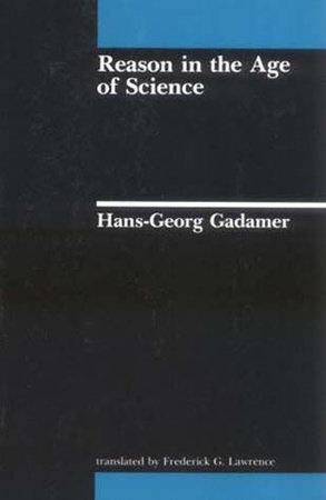 Reason in the Age of Science by Hans-Georg Gadamer; translated by Frederick G. Lawrence