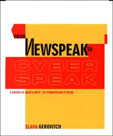 From Newspeak to Cyberspeak by Slava Gerovitch