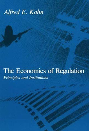 The Economics of Regulation by Alfred E. Kahn