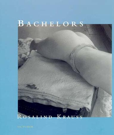 Bachelors by Rosalind E. Krauss