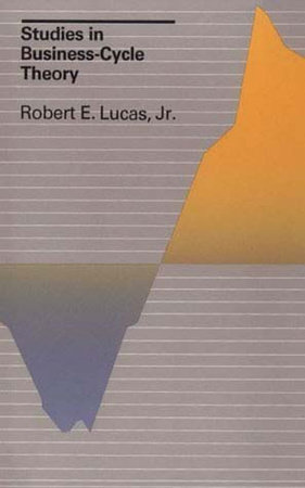 Studies in Business-Cycle Theory by Robert E. Lucas, Jr.