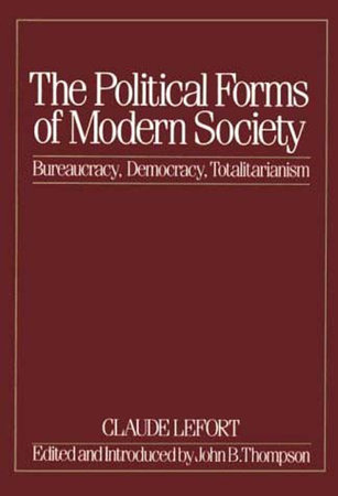 The Political Forms of Modern Society by Claude Lefort
