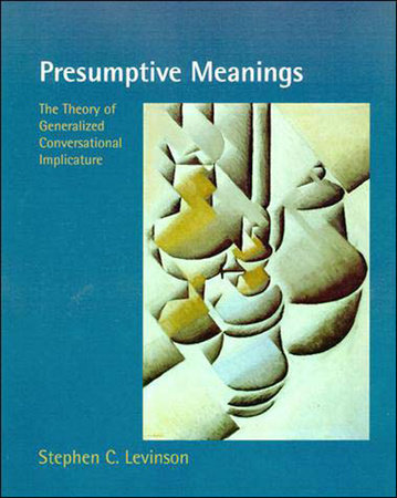 Presumptive Meanings by Stephen C. Levinson