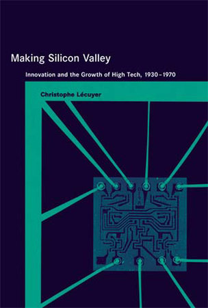 Making Silicon Valley by Christophe Lecuyer