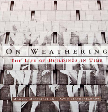 On Weathering by Mohsen Mostafavi and David Leatherbarrow
