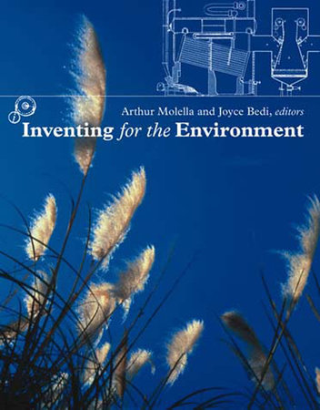 Inventing for the Environment by edited by Arthur Molella and Joyce Bedi