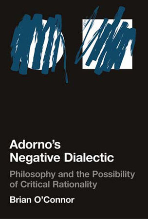 Adorno's Negative Dialectic by Brian O'Connor