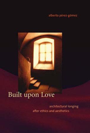 Built upon Love by Alberto Perez-Gomez