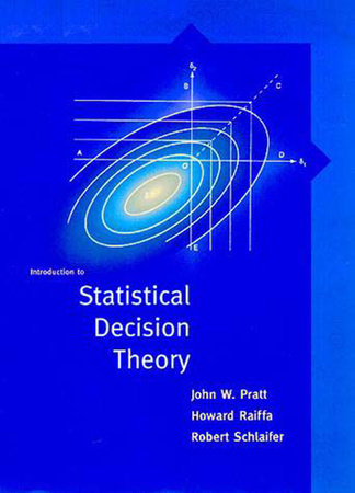 Introduction to Statistical Decision Theory by John Pratt, Howard Raiffa and Robert Schlaifer