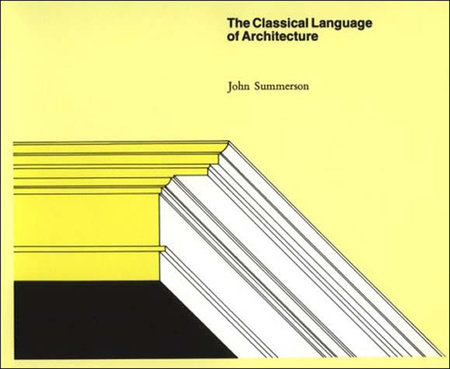 The Classical Language of Architecture by John Summeron