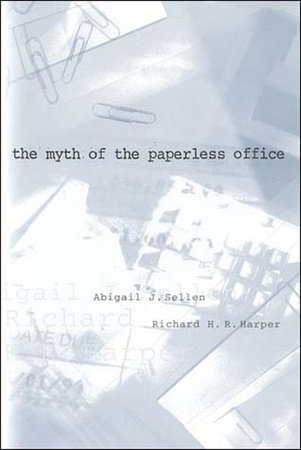 The Myth of the Paperless Office by Abigail J. Sellen and Richard H. R. Harper