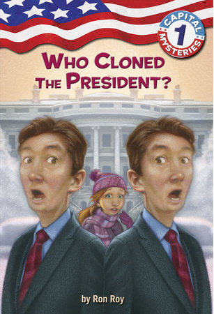 Capital Mysteries #1: Who Cloned the President? by Ron Roy; illustrated by Liza Woodruff