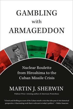 Gambling with Armageddon by Martin J. Sherwin