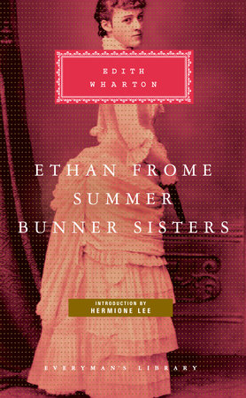 Ethan Frome, Summer, Bunner Sisters by Edith Wharton