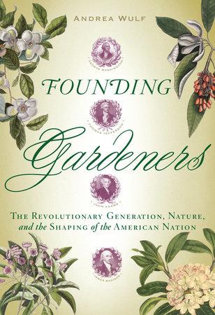 Founding Gardeners by Andrea Wulf