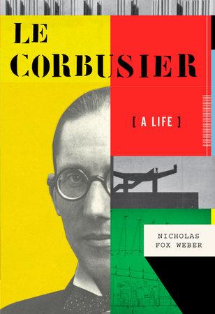 Le Corbusier by Nicholas Fox Weber