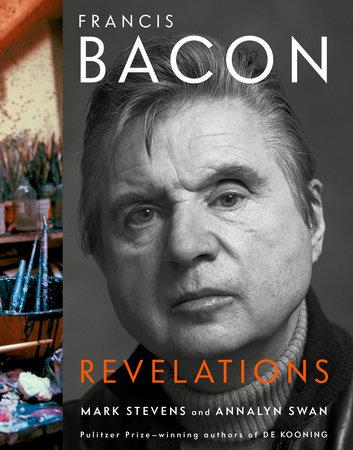 Francis Bacon by Mark Stevens and Annalyn Swan