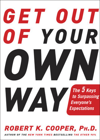 Get Out of Your Own Way by Robert K. Cooper