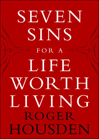 Seven Sins for a Life Worth Living by Roger Housden