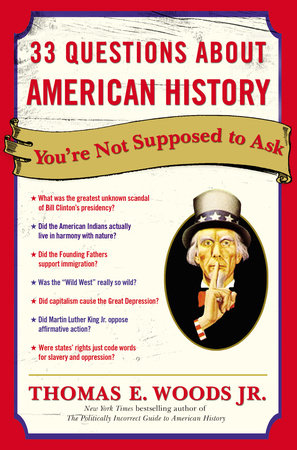 33 Questions About American History You're Not Supposed to Ask by Thomas E. Woods, Jr.
