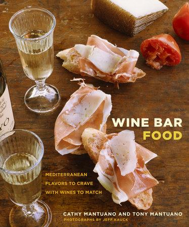 Wine Bar Food by Cathy Mantuano and Tony Mantuano
