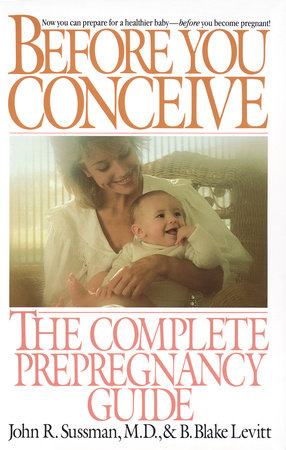 Before You Conceive by John R. Sussman and B. Blake Levitt
