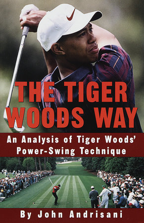 The Tiger Woods Way by John Andrisani