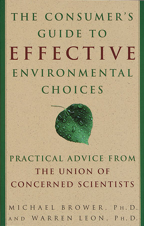 The Consumer's Guide to Effective Environmental Choices by Michael Brower and Warren Leon