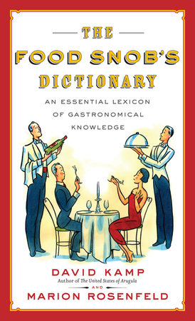 The Food Snob's Dictionary by David Kamp and Marion Rosenfeld