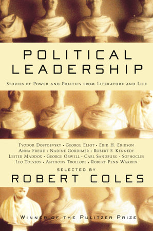 Political Leadership by Robert Coles, George Eliot, George Orwell, Leo Tolstoy and Anthony Trollope