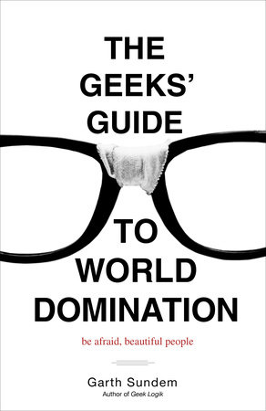 The Geeks' Guide to World Domination by Garth Sundem