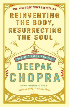 Reinventing the Body, Resurrecting the Soul by Deepak Chopra, M.D.