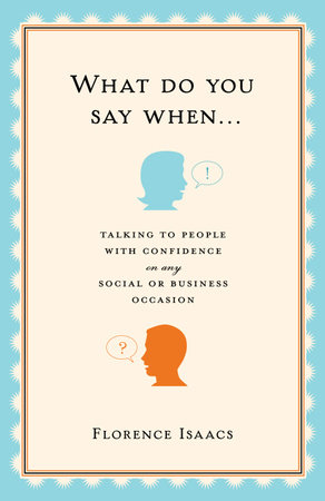 What Do You Say When . . . by Florence Isaacs