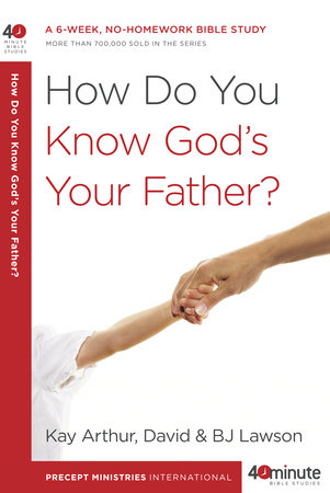 How Do You Know God's Your Father? by Kay Arthur, David Lawson and BJ Lawson