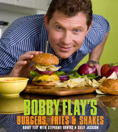 Bobby Flay's Burgers, Fries, and Shakes by Bobby Flay, Stephanie Banyas and Sally Jackson