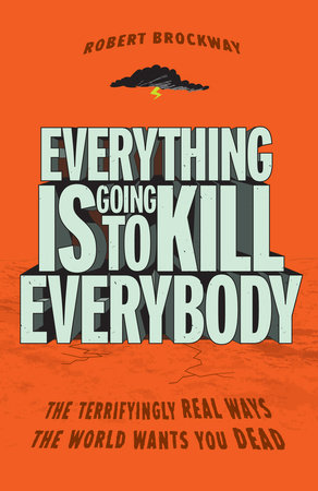Everything Is Going to Kill Everybody by Robert Brockway