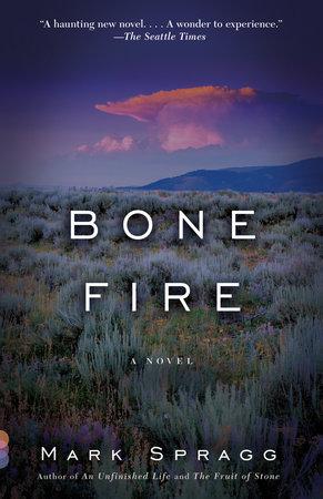 Bone Fire by Mark Spragg