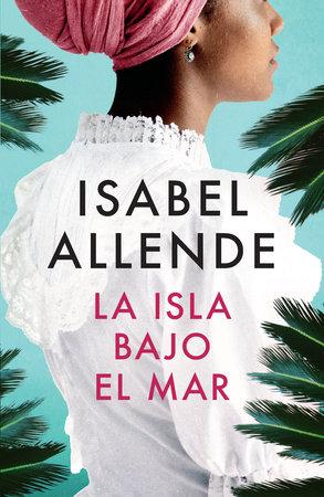 La isla bajo el mar by Isabel Allende