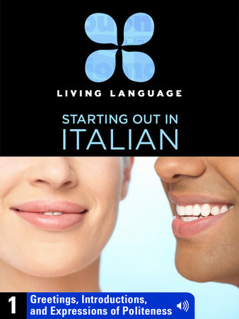 Essential Italian, Lesson 1: Greetings, Introductions, and Expressions of Politeness by Living Language