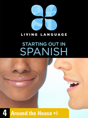 Essential Spanish, Lesson 4: Around the House by Living Language