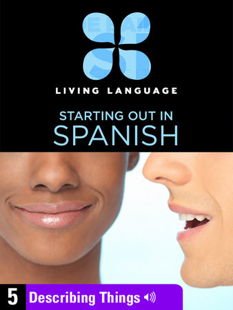 Essential Spanish, Lesson 5: Describing Things by Living Language
