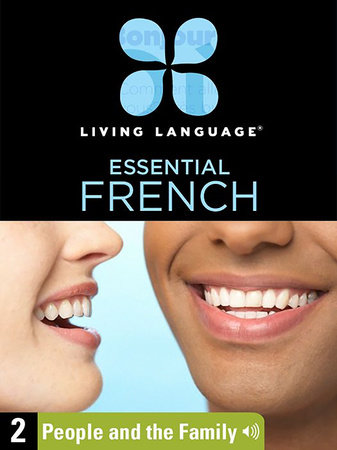 Essential French, Lesson 2: People and the Family by Living Language