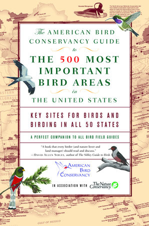 The American Bird Conservancy Guide to the 500 Most Important Bird Areas in the by American Bird Conservancy