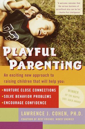 Playful Parenting by Lawrence J  Cohen | PenguinRandomHouse com: Books