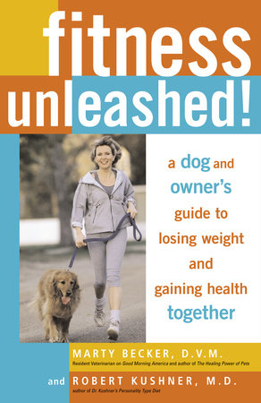 Fitness Unleashed! by Marty Becker, D.V.M. and Robert Kushner, M.D.