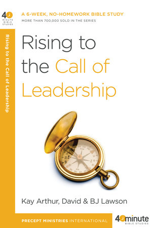Rising to the Call of Leadership by Kay Arthur