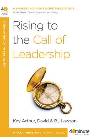 Rising to the Call of Leadership by Kay Arthur and David Lawson