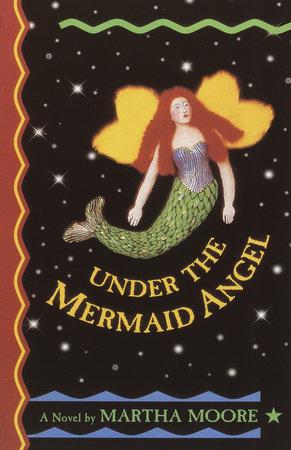 Under the Mermaid Angel by Martha Moore